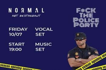 FUCK THE POLICE PARTY в Normal Art Restaurant (10 июля)